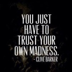 Trust your own madness